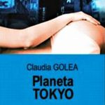 """Planet Tokyo,"" a Novel by Claudia Golea Sumiya Translated from the Romanian by Ana Prundaru"